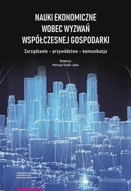 okładka Nauki ekonomiczne wobec wyzwań współczesnej gospodarki. Zarządzanie – przywództwo – komunikacja, Książka |