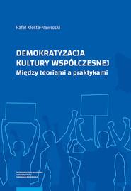 okładka Demokratyzacja kultury współczesnej Między teoriami a praktykami, Książka | Rafał Kleśta-Nawrocki