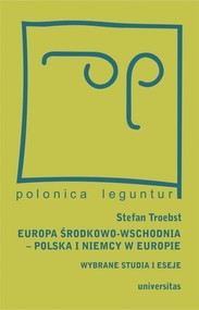 okładka Europa Środkowo-Wschodnia Polska a Niemcy w Europie Wybrane studia i eseje, Książka | Stefan  Troebst