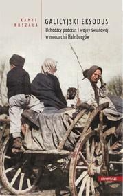 okładka Galicyjski Eksodus Uchodźcy z Galicji podczas I wojny światowej w monarchii Habsburgów, Książka   Ruszała Kamil