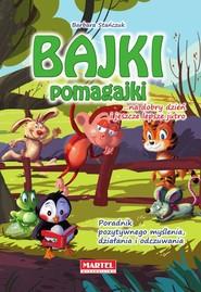 okładka Bajki pomagajki...na dobry dzień i jeszcze lepsze jutro, Książka | Barbara Stańczuk