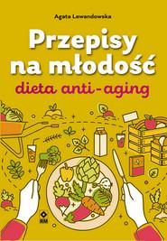 okładka Przepisy na młodość Dieta anti-aging, Książka | Agata Lewandowska
