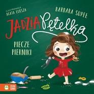 okładka Jadzia Pętelka piecze pierniki, Książka | Supeł Barbara