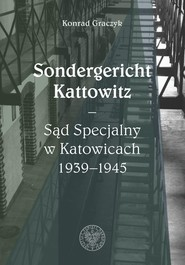 okładka Sondergericht Kattowitz Sąd Specjalny w Katowicach 1939-1945, Książka   Graczyk Konrad