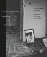 okładka Szczecińska rewolta Grudzień 1970-1971, Książka | Miedziński Paweł
