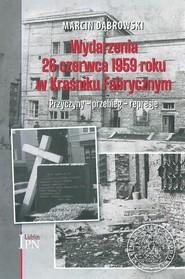 okładka Wydarzenia 26 czerwca 1959 roku w Kraśniku Fabrycznym Przyczyny – przebieg – represje, Książka | Dąbrowki Marcin