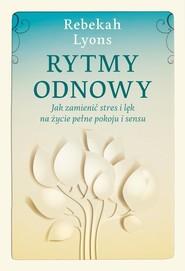 okładka Rytmy odnowy Jak zamienić stres i lęk na życie pełne spokoju i sensu, Książka | Rebekah Lyons