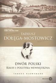 okładka Dwór Polski Kresy i polityka wewnętrzna Teksty niewydane, Książka   Tadeusz Dołęga-Mostowicz