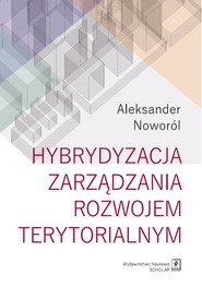 okładka Hybrydyzacja zarządzania rozwojem terytorialnym, Książka | Noworól Aleksander