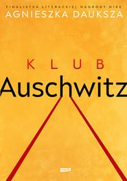 okładka Klub Auschwitz i inne kluby, Książka | Agnieszka Dauksza