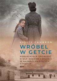 okładka Wróbel w getcie, Książka | Kristy Cambron