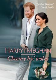 okładka Harry i Meghan. Chcemy być wolni, Książka | Omid Scobie, Carolyn Durand