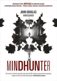 okładka Mindhunter. Tajemnice elitarnej jednostki FBI zajmującej się ściganiem [2021], Książka | John Douglas, Mark Olshaker