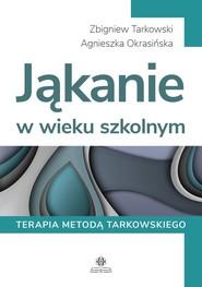okładka Jąkanie w wieku szkolnym Terapia metodą Tarkowskiego, Książka | Tarkowski Zbigniew, Agnieszka Okrasińska