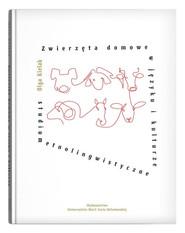 okładka Zwierzęta domowe w języku i kulturze. Studium etnolingwistyczne, Książka | Olga Kielak
