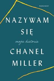 okładka Nazywam się Moja historia, Książka   Miller Chanel