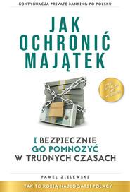 okładka Jak ochronić majątek i bezpiecznie go pomnożyć w trudnych czasach, Książka | Paweł Zielewski