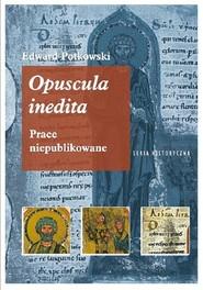 okładka Edward Potkowski Opuscula inedita. Prace niepublikowane, Książka | Potkowski Edward