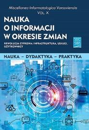 okładka Nauka o informacji w okresie zmian X Rewolucja cyfrowa: infrastruktura, usługi, użytkownicy, Książka |