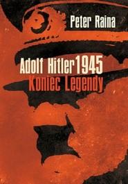 okładka Adolf Hitler 1945 Koniec legendy, Książka | Raina Peter