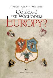 okładka Co zrobić ze wschodem Europy, Książka | Korwin-Milewski Hipolit