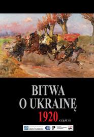 okładka Bitwa o Ukrainę 1 I-24 VII 1920. Dokumenty operacyjne. Cz. 3 (15 VI-24 VII 1920), Książka |