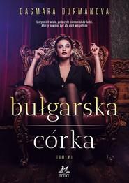 okładka Bułgarska córka, Książka | Dagmara Durmanova