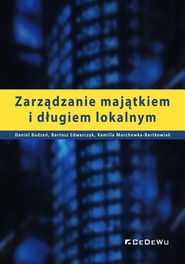 okładka Zarządzanie majątkiem i długiem lokalnym, Książka | Daniel Budzeń, Bartosz Edwarczyk, Kamilla Marchewka-Bartkowiak