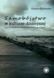 okładka Samobójstwo w kulturze dzisiejszej Listy samobójców jako gatunek wypowiedzi i fakt kulturowy, Książka | Witkowska Halszka