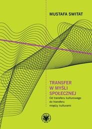 okładka Transfer w myśli społecznej Od transferu kulturowego do transferu między kulturami, Książka | dr Mustafa Switat