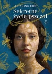 okładka Sekretne życie pszczół, Książka | Sue Monk Kidd