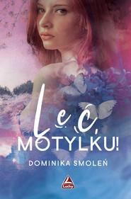 okładka Leć Motylku!, Książka   Smoleń Dominika