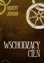 okładka Wschodzący cień, Książka   Robert Jordan
