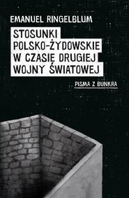 okładka Stosunki polsko-żydowskie w czasie drugiej wojny światowej Pisma z bunkra, Książka | Ringelblum Emanuel