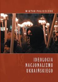 okładka Ideologia nacjonalizmu ukraińskiego, Książka | Poliszczuk Wiktor