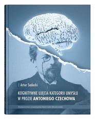 okładka Kognitywne ujęcia kategorii umysłu w prozie Antoniego Czechowa, Książka | Sadecki Artur