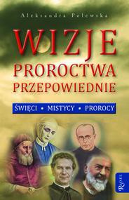 okładka Wizje, proroctwa, przepowiednie. Święci, mistycy, prorocy, Audiobook | Aleksandra Polewska