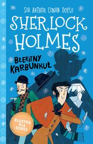 okładka Klasyka dla dzieci. Sherlock Holmes. Tom 3. Błękitny karbunkuł, Ebook | Arthur Conan Doyle