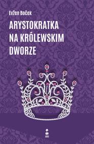 okładka Arystokratka na królewskim dworze, Ebook | Evžen Boček
