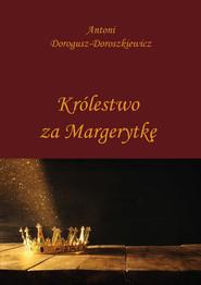okładka Królestwo za Margerytkę, Ebook | Antoni  Dorogusz-Doroszkiewicz