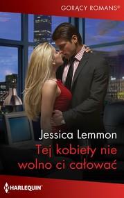 okładka Tej kobiety nie wolno ci całować, Ebook | Jessica Lemmon