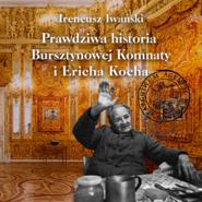 okładka Prawdziwa historia Bursztynowej Komnaty i Ericha Kocha, Audiobook | Iwański Ireneusz
