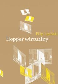 okładka Hopper wirtualny Obrazy w pamiętającym spojrzeniu, Książka   Lipiński Filip