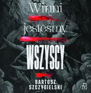 okładka Winni jesteśmy wszyscy, Audiobook | Bartosz Szczygielski