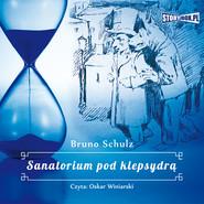 okładka Sanatorium pod klepsydrą, Audiobook | Bruno Schulz