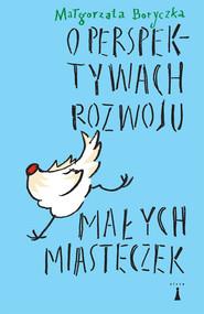 okładka O perspektywach rozwoju małych miasteczek, Ebook | Małgorzata Boryczka