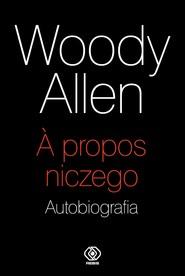 okładka A propos niczego. Autobiografia, Ebook | Allen Woody