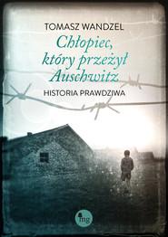 okładka Chłopiec, który przeżył Auschwitz, Ebook | Tomasz Wandzel