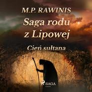 okładka Saga rodu z Lipowej 16: Cień sułtana, Audiobook | Marian Piotr Rawinis