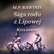 okładka Saga rodu z Lipowej 17: Krzyżowcy, Audiobook | Marian Piotr Rawinis